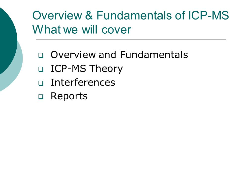 Overview & Fundamentals of ICP-MS What we will cover Overview and Fundamentals ICP-MS Theory Interferences Reports