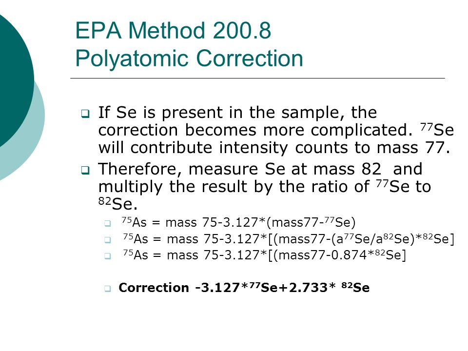 EPA Method 200.8 Polyatomic Correction If Se is present in the sample, the correction becomes more complicated. 77 Se will contribute intensity counts
