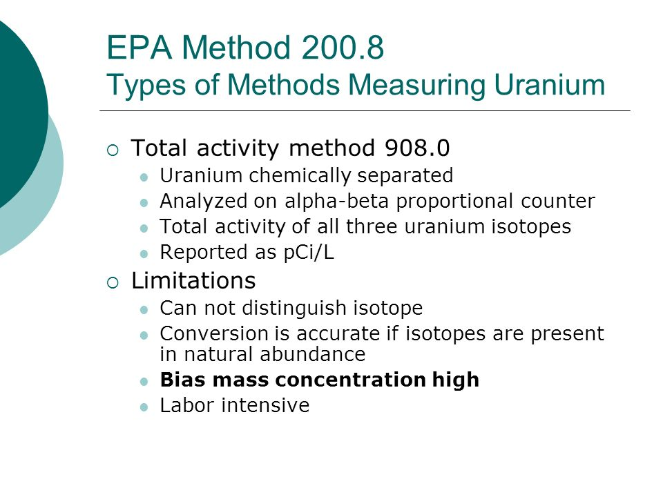 EPA Method 200.8 Types of Methods Measuring Uranium Total activity method 908.0 Uranium chemically separated Analyzed on alpha-beta proportional count