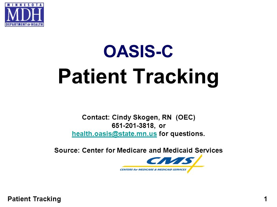Patient Tracking1 OASIS-C Patient Tracking Contact: Cindy Skogen, RN (OEC) 651-201-3818, or health.oasis@state.mn.ushealth.oasis@state.mn.us for quest