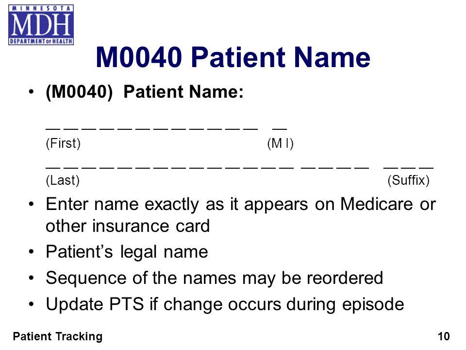 Patient Tracking10 M0040 Patient Name (M0040) Patient Name: __ __ __ __ __ __ __ __ __ __ __ __ __ (First)(M I) __ __ __ __ __ __ __ __ __ __ __ __ __