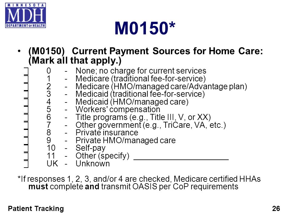 Patient Tracking26 M0150* (M0150)Current Payment Sources for Home Care: (Mark all that apply.) 0-None; no charge for current services 1-Medicare (trad