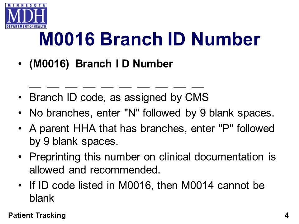 Patient Tracking4 M0016 Branch ID Number (M0016) Branch I D Number __ __ __ __ __ Branch ID code, as assigned by CMS No branches, enter