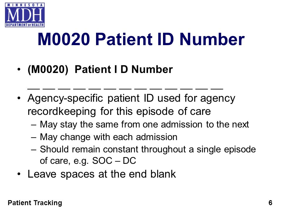 Patient Tracking6 M0020 Patient ID Number (M0020) Patient I D Number __ __ __ __ __ __ __ __ __ __ __ __ __ Agency-specific patient ID used for agency