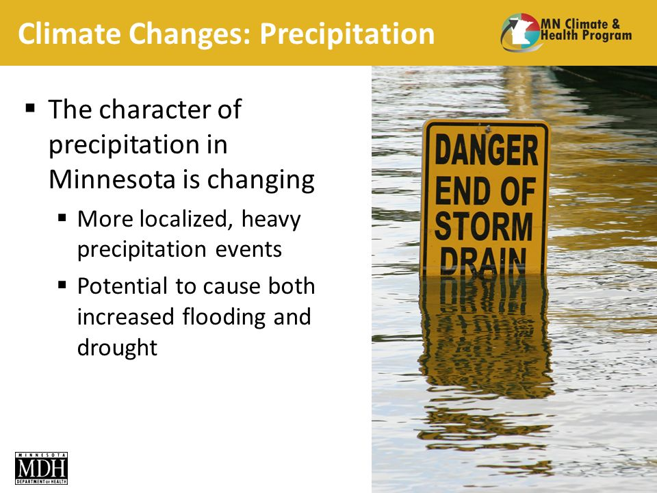 Climate Changes: Precipitation 15 The character of precipitation in Minnesota is changing More localized, heavy precipitation events Potential to cause both increased flooding and drought