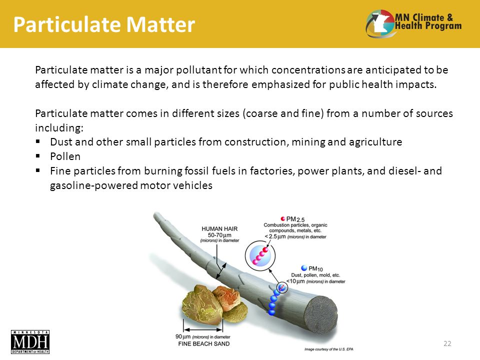 Particulate Matter Particulate matter is a major pollutant for which concentrations are anticipated to be affected by climate change, and is therefore emphasized for public health impacts.