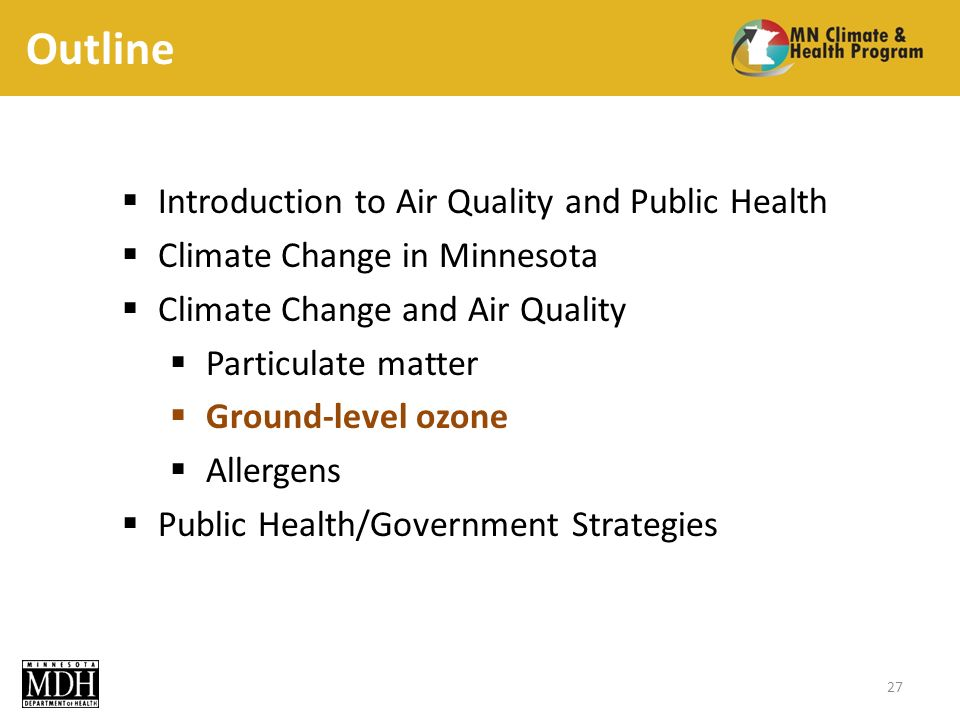 Outline Introduction to Air Quality and Public Health Climate Change in Minnesota Climate Change and Air Quality Particulate matter Ground-level ozone Allergens Public Health/Government Strategies 27