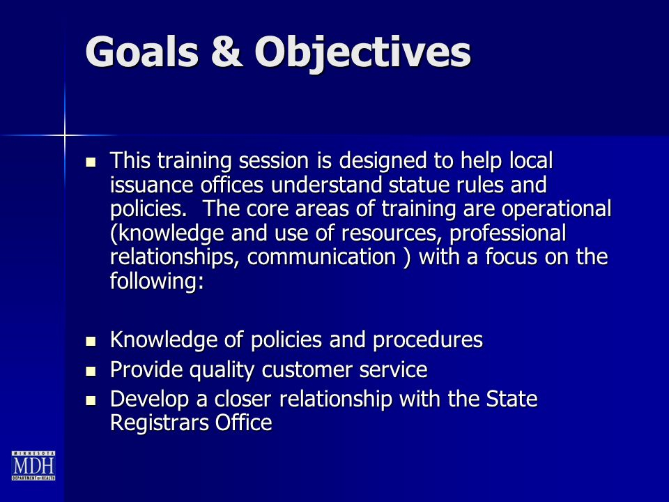 Goals & Objectives This training session is designed to help local issuance offices understand statue rules and policies.