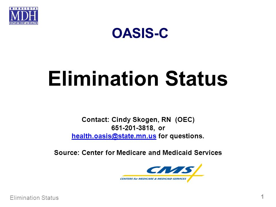 OASIS-C Elimination Status Contact: Cindy Skogen, RN (OEC) 651-201-3818, or health.oasis@state.mn.ushealth.oasis@state.mn.us for questions.