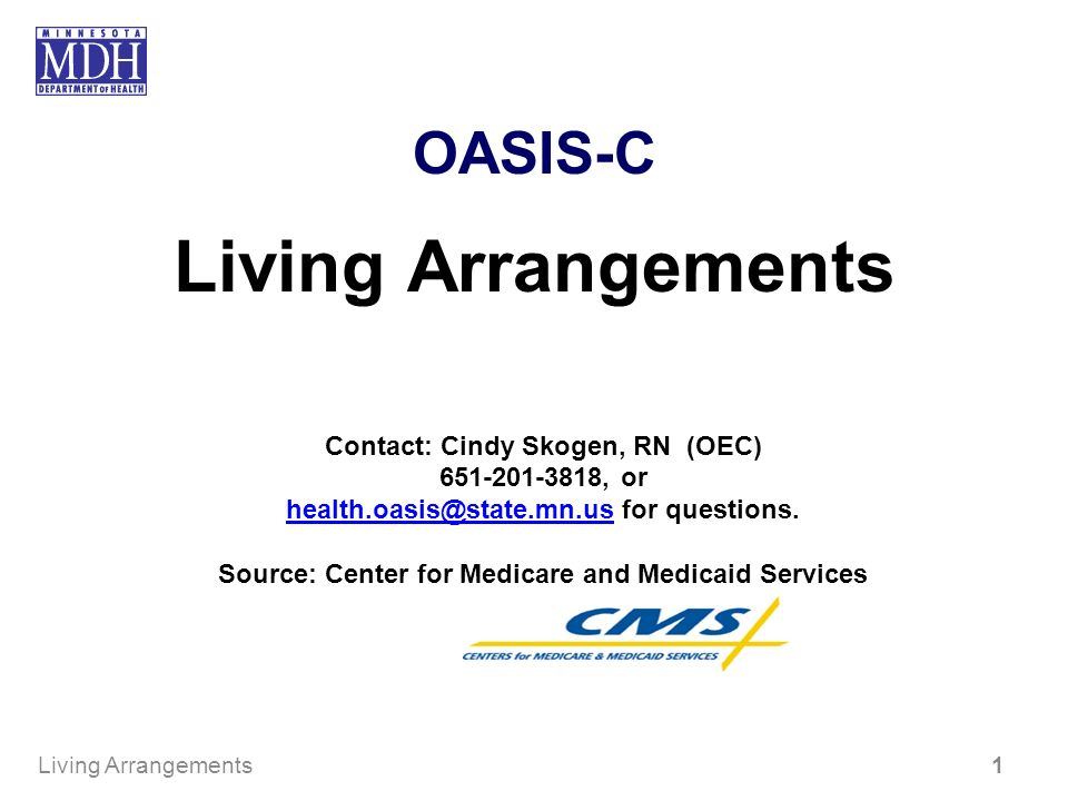 OASIS-C Living Arrangements Contact: Cindy Skogen, RN (OEC) , or for questions.