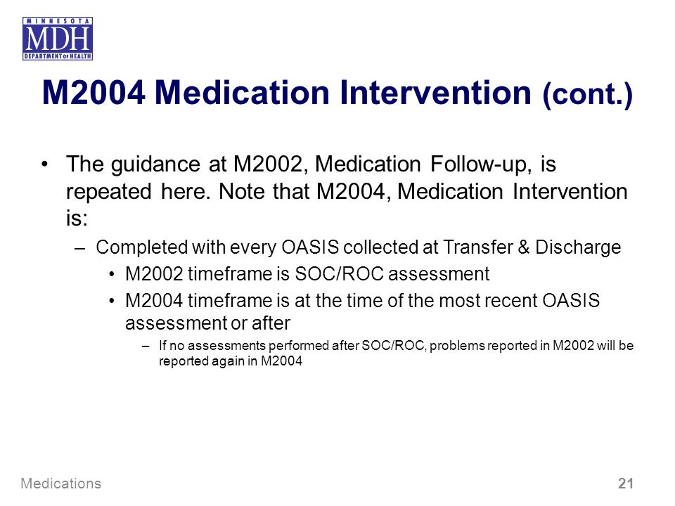M2004 Medication Intervention (cont.) The guidance at M2002, Medication Follow-up, is repeated here. Note that M2004, Medication Intervention is: –Com