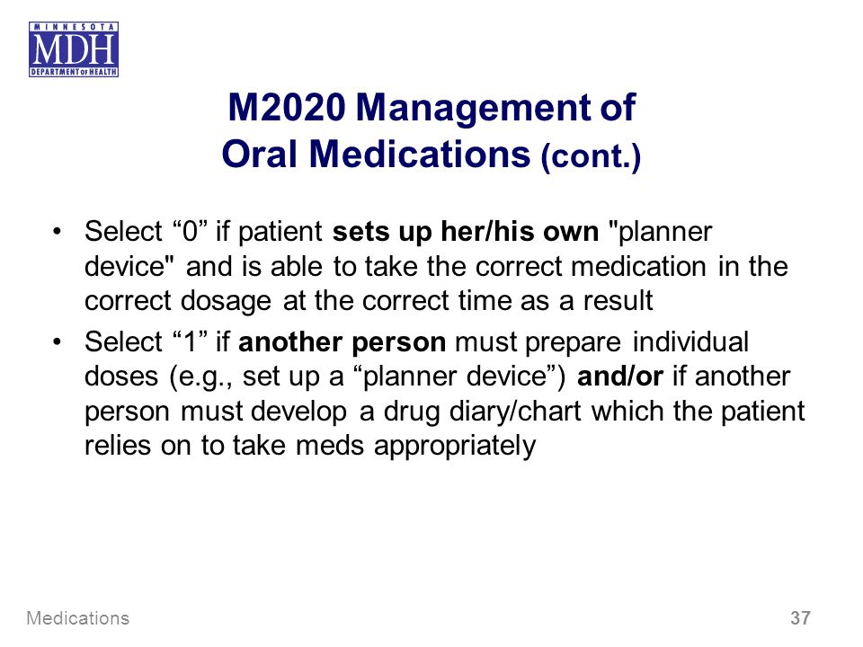 M2020 Management of Oral Medications (cont.) Select 0 if patient sets up her/his own