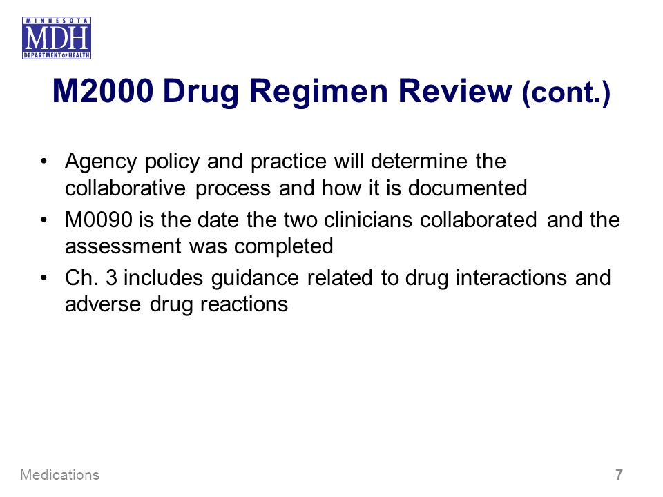 M2000 Drug Regimen Review (cont.) Agency policy and practice will determine the collaborative process and how it is documented M0090 is the date the t