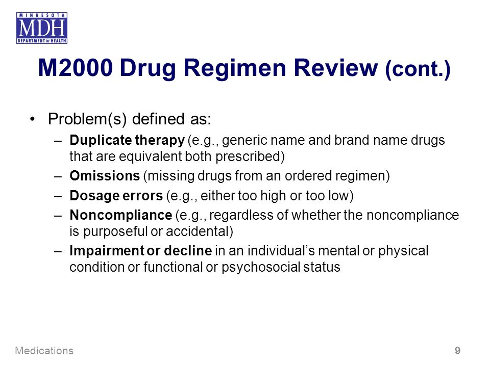 M2000 Drug Regimen Review (cont.) Problem(s) defined as: –Duplicate therapy (e.g., generic name and brand name drugs that are equivalent both prescrib