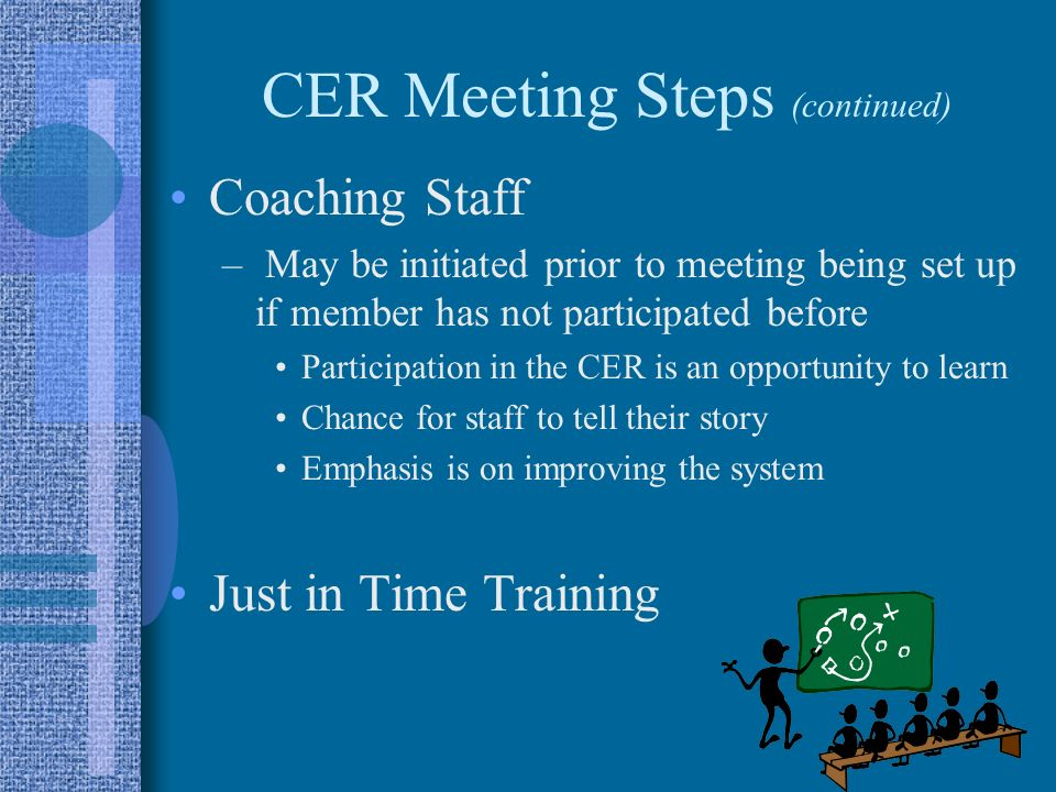 CER Meeting Steps (continued) Coaching Staff – May be initiated prior to meeting being set up if member has not participated before Participation in t