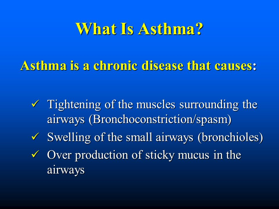 What Is Asthma? Asthma is a chronic disease that causes: Asthma is a chronic disease that causes: Tightening of the muscles surrounding the airways (B