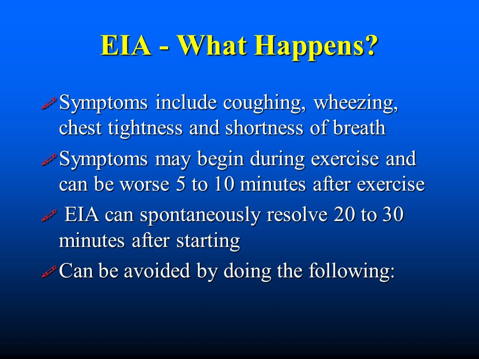 EIA - What Happens? Symptoms include coughing, wheezing, chest tightness and shortness of breath Symptoms include coughing, wheezing, chest tightness