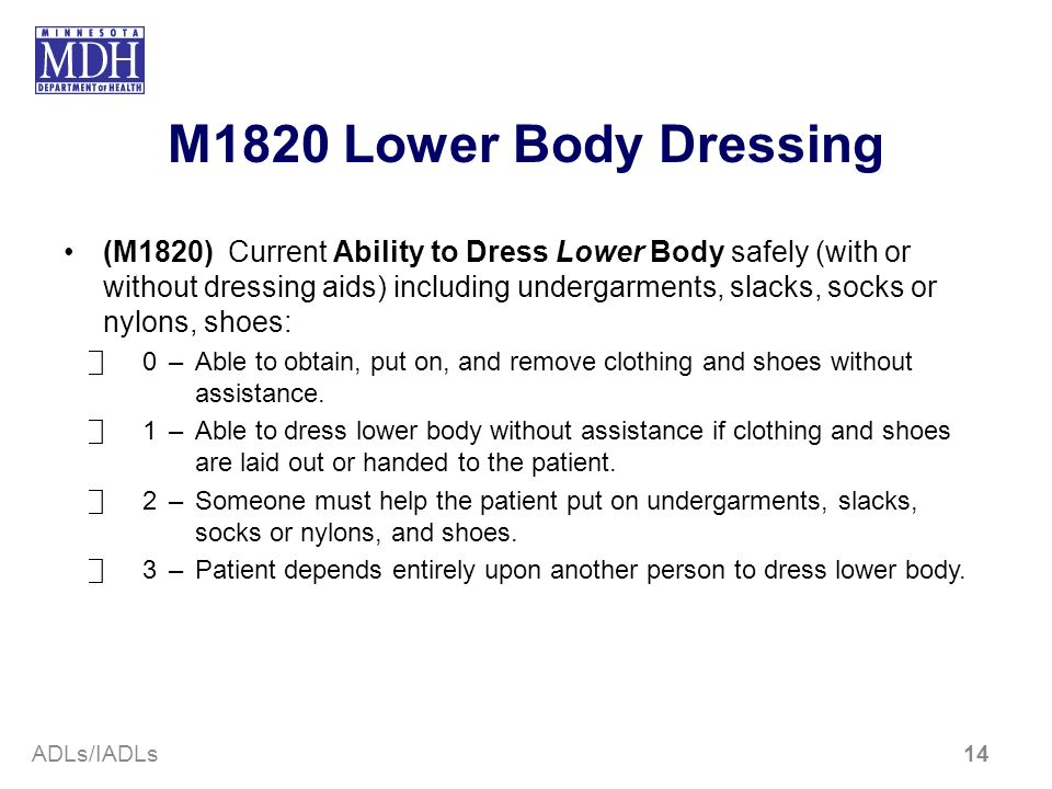 M1820 Lower Body Dressing (M1820) Current Ability to Dress Lower Body safely (with or without dressing aids) including undergarments, slacks, socks or