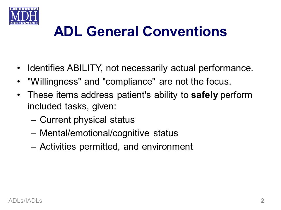 ADL General Conventions Identifies ABILITY, not necessarily actual performance.