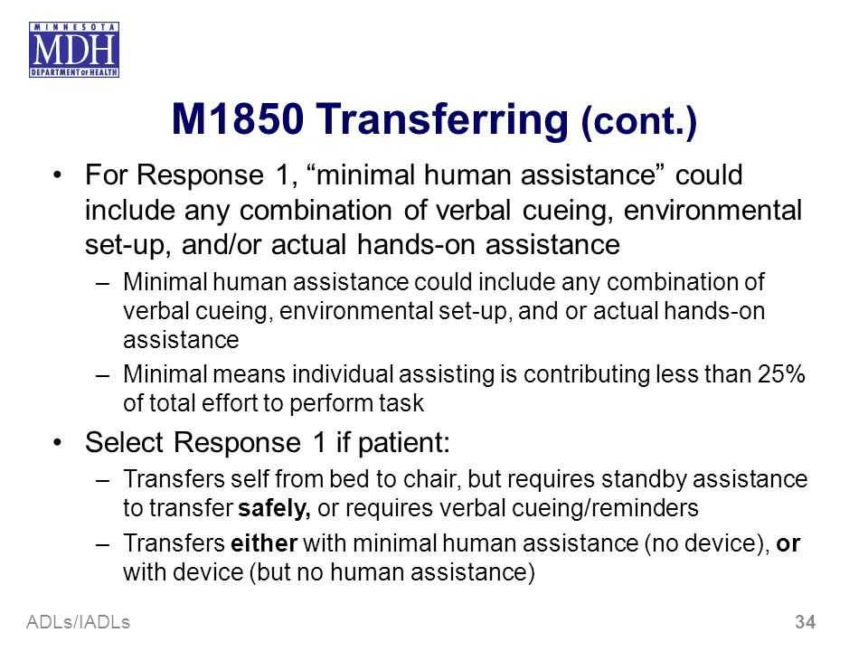 M1850 Transferring (cont.) For Response 1, minimal human assistance could include any combination of verbal cueing, environmental set-up, and/or actua