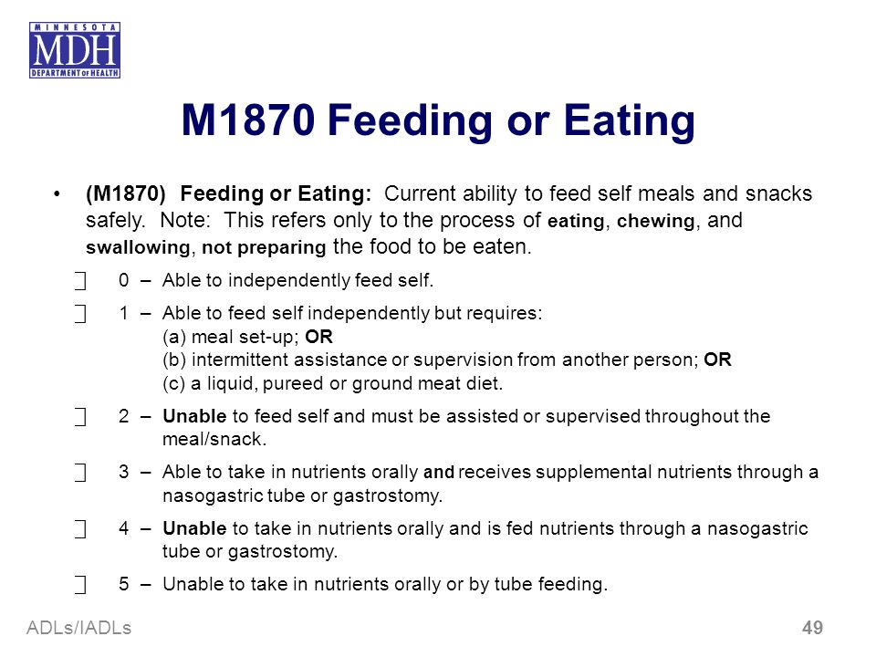 M1870 Feeding or Eating (M1870) Feeding or Eating: Current ability to feed self meals and snacks safely. Note: This refers only to the process of eati