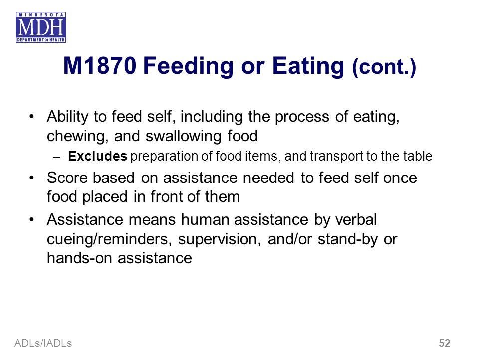 M1870 Feeding or Eating (cont.) Ability to feed self, including the process of eating, chewing, and swallowing food –Excludes preparation of food item