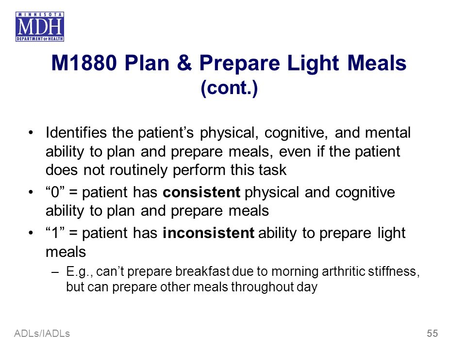 M1880 Plan & Prepare Light Meals (cont.) Identifies the patients physical, cognitive, and mental ability to plan and prepare meals, even if the patien