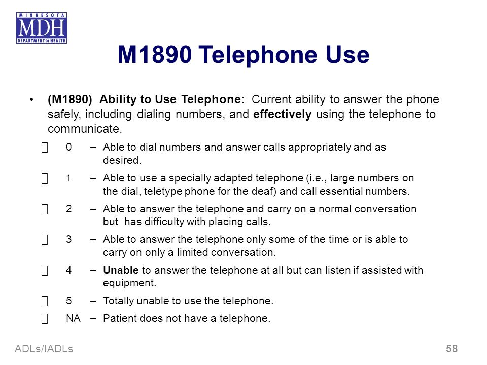 M1890 Telephone Use (M1890) Ability to Use Telephone: Current ability to answer the phone safely, including dialing numbers, and effectively using the