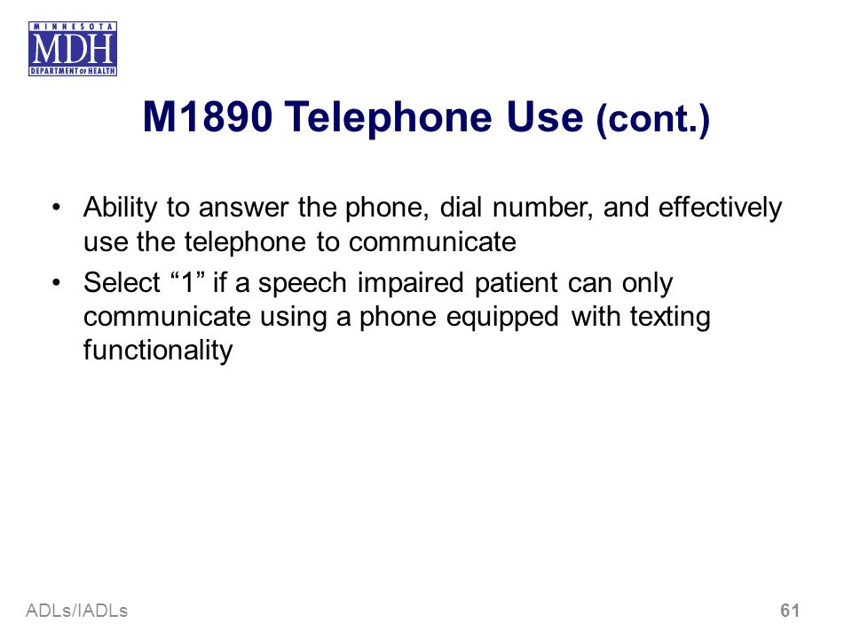 M1890 Telephone Use (cont.) Ability to answer the phone, dial number, and effectively use the telephone to communicate Select 1 if a speech impaired p