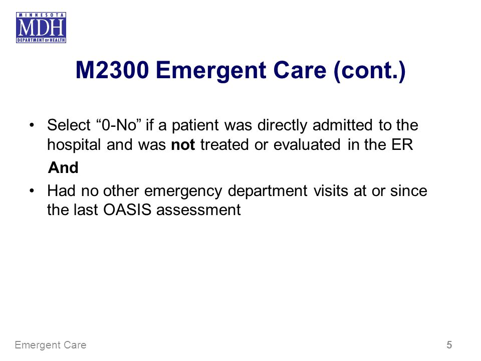 M2300 Emergent Care (cont.) Select 0-No if a patient was directly admitted to the hospital and was not treated or evaluated in the ER And Had no other