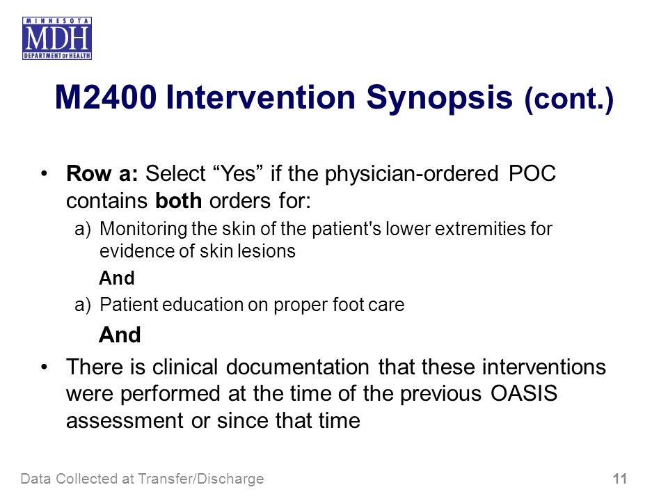 M2400 Intervention Synopsis (cont.) Row a: Select Yes if the physician-ordered POC contains both orders for: a)Monitoring the skin of the patient's lo