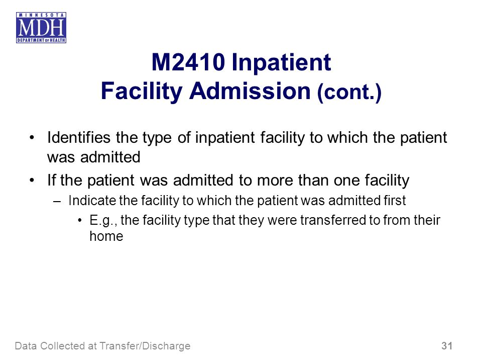 M2410 Inpatient Facility Admission (cont.) Identifies the type of inpatient facility to which the patient was admitted If the patient was admitted to