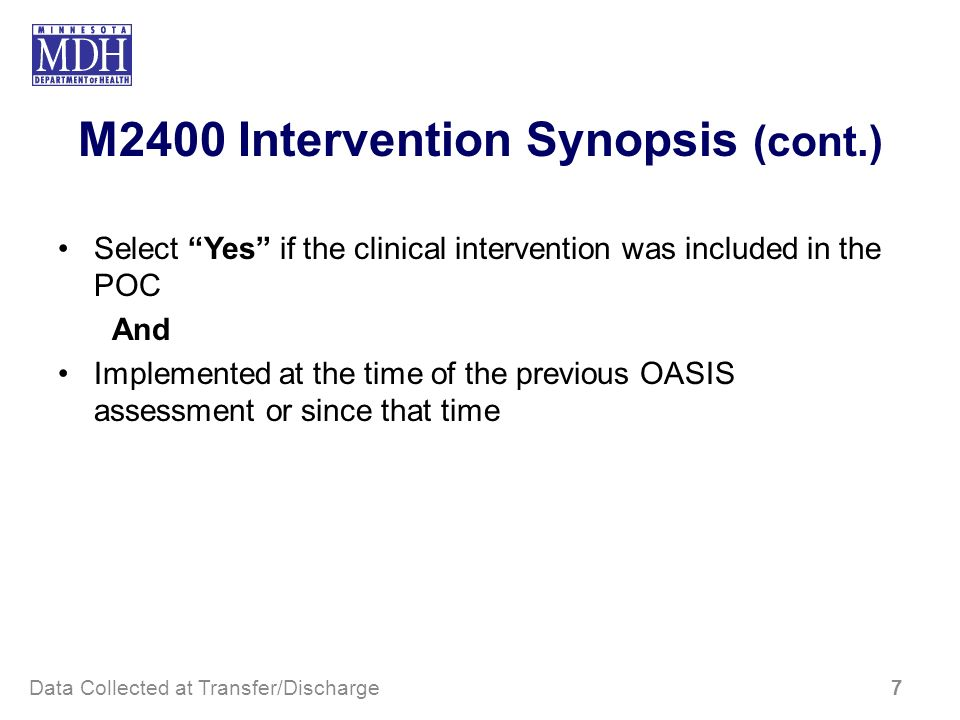 M2400 Intervention Synopsis (cont.) Select Yes if the clinical intervention was included in the POC And Implemented at the time of the previous OASIS
