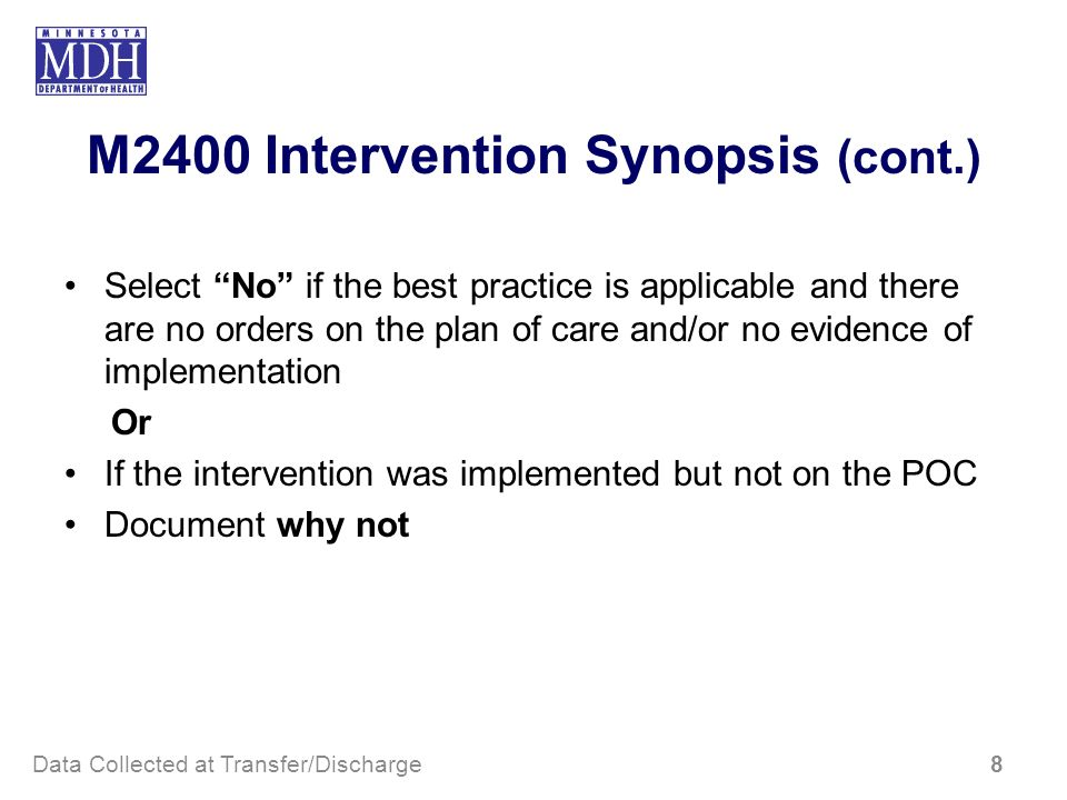 M2400 Intervention Synopsis (cont.) Select No if the best practice is applicable and there are no orders on the plan of care and/or no evidence of imp