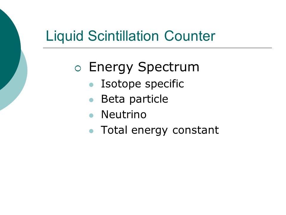 Liquid Scintillation Counter Energy Spectrum Isotope specific Beta particle Neutrino Total energy constant