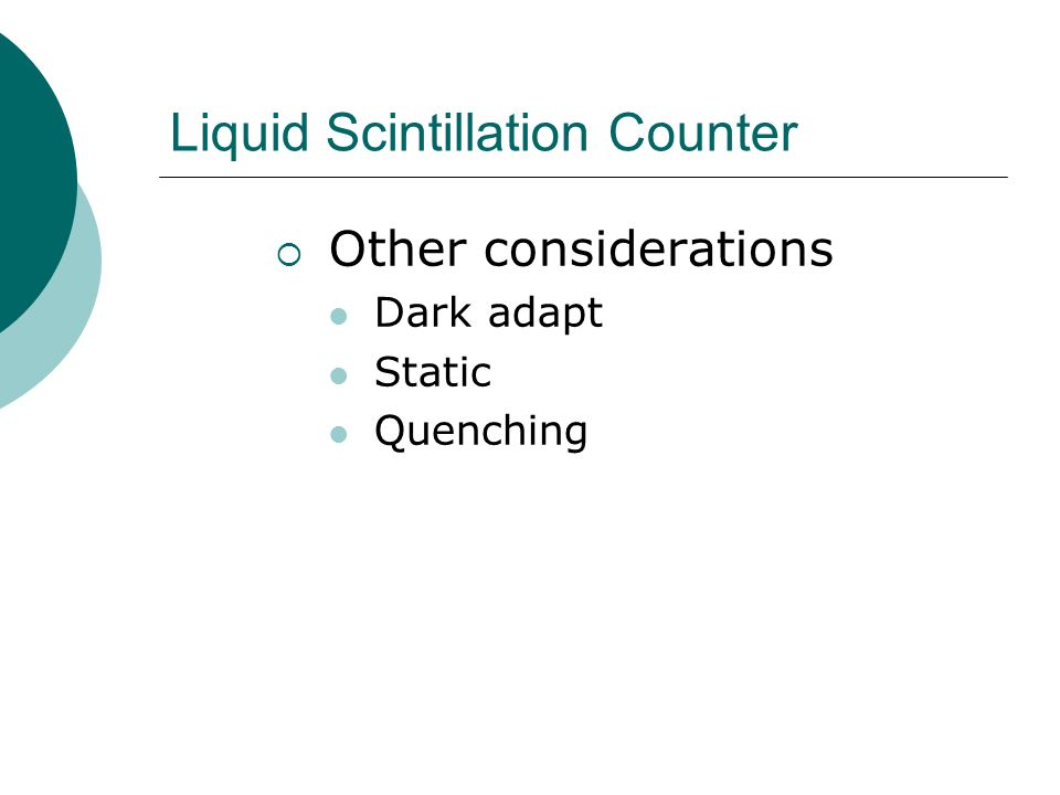 Liquid Scintillation Counter Other considerations Dark adapt Static Quenching