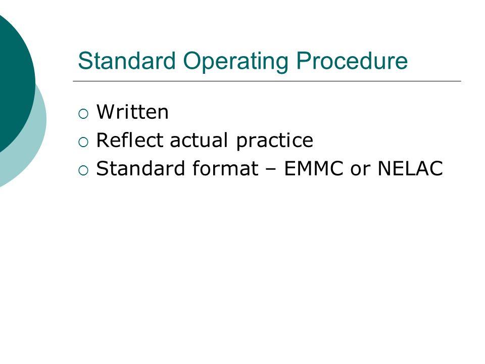 Standard Operating Procedure Written Reflect actual practice Standard format – EMMC or NELAC