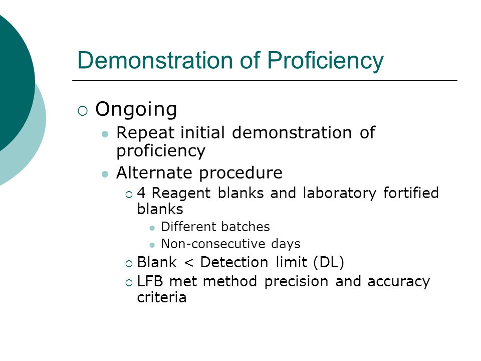 Demonstration of Proficiency Ongoing Repeat initial demonstration of proficiency Alternate procedure 4 Reagent blanks and laboratory fortified blanks