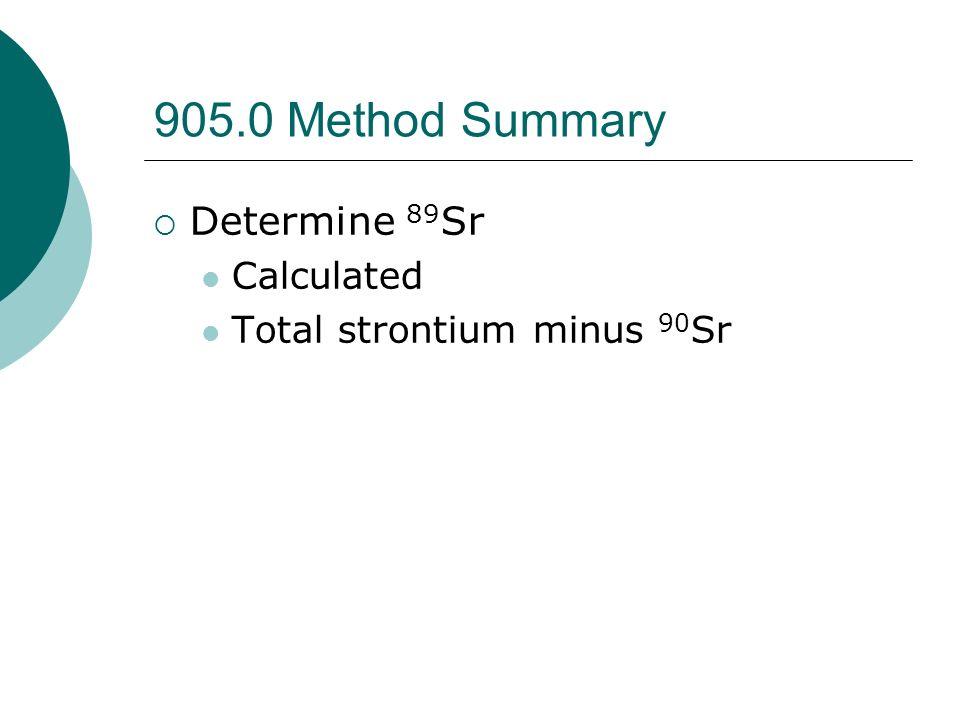 905.0 Method Summary Determine 89 Sr Calculated Total strontium minus 90 Sr
