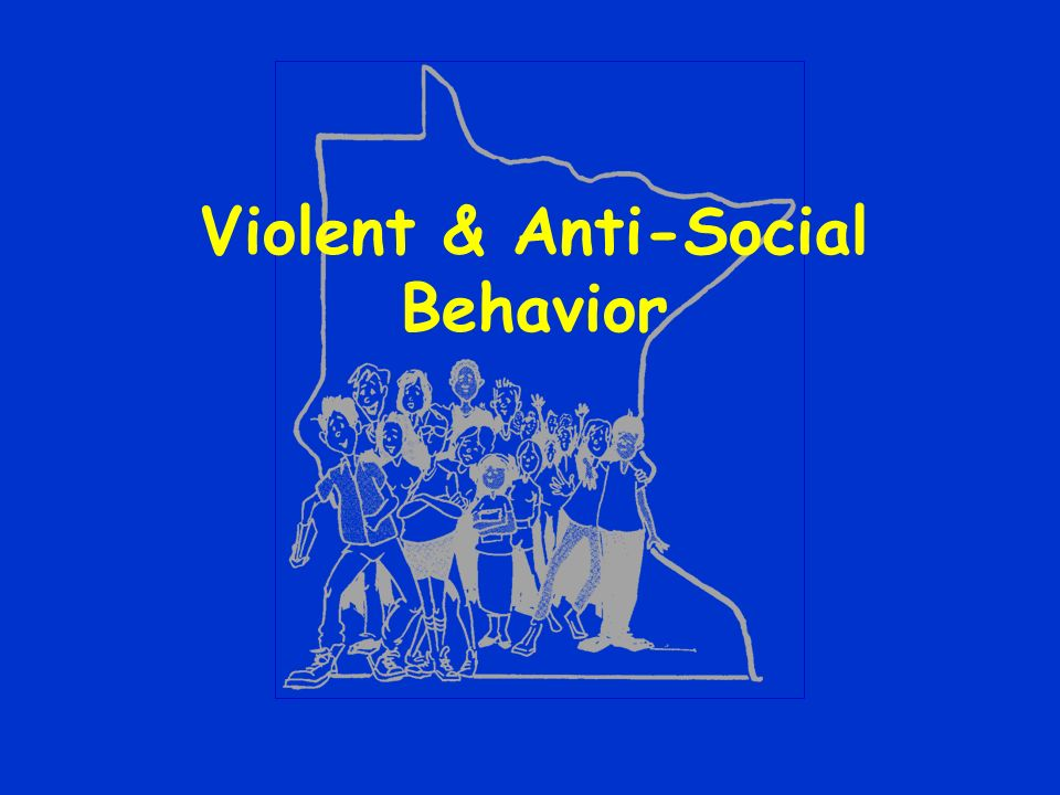 Violent & Anti-Social Behavior