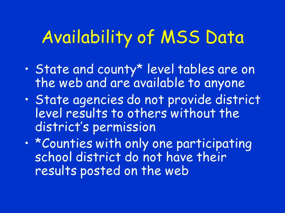Availability of MSS Data Additional data runs available but not on an unlimited basis MSS data sets available to agencies for their own analysis Data use agreement must be put in place before data sets are provided