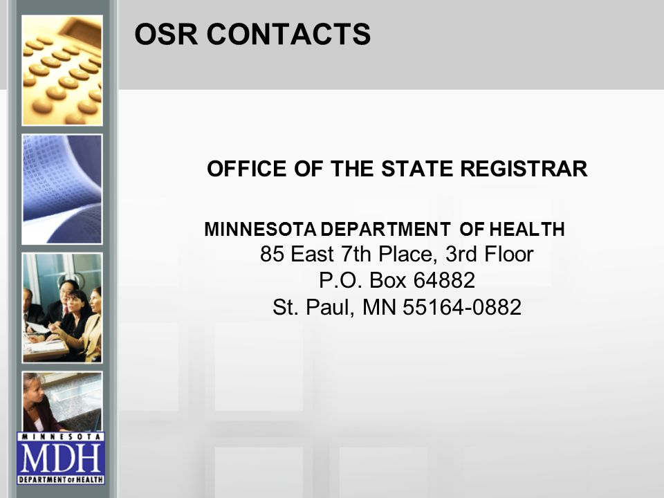 OSR CONTACTS OFFICE OF THE STATE REGISTRAR MINNESOTA DEPARTMENT OF HEALTH 85 East 7th Place, 3rd Floor P.O. Box 64882 St. Paul, MN 55164-0882