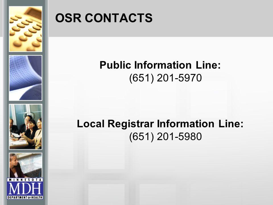OSR CONTACTS Public Information Line: (651) 201-5970 Local Registrar Information Line: (651) 201-5980