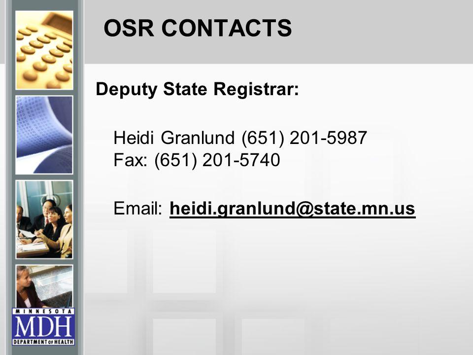 Deputy State Registrar: Heidi Granlund (651) 201-5987 Fax: (651) 201-5740 Email: heidi.granlund@state.mn.us OSR CONTACTS