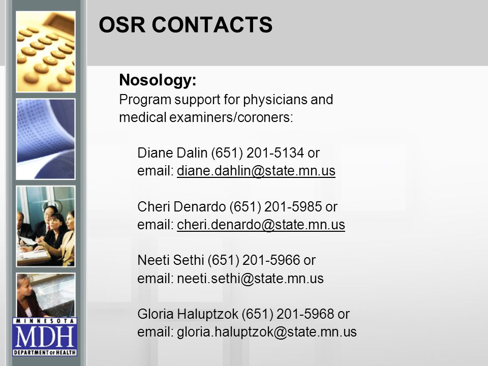OSR CONTACTS Nosology: Program support for physicians and medical examiners/coroners: Diane Dalin (651) 201-5134 or email: diane.dahlin@state.mn.us Ch