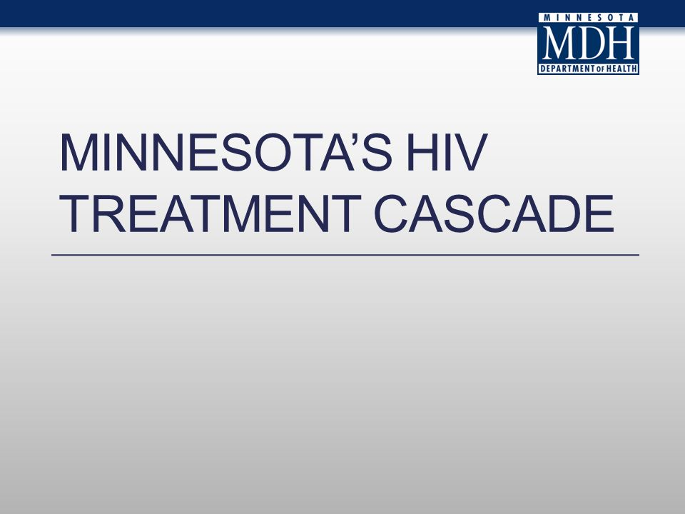 MINNESOTAS HIV TREATMENT CASCADE