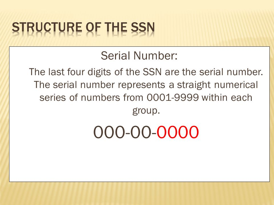 Serial Number: The last four digits of the SSN are the serial number. The serial number represents a straight numerical series of numbers from 0001-99