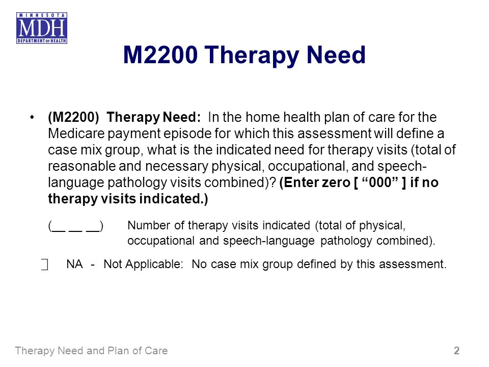 M2200 Therapy Need (M2200) Therapy Need: In the home health plan of care for the Medicare payment episode for which this assessment will define a case