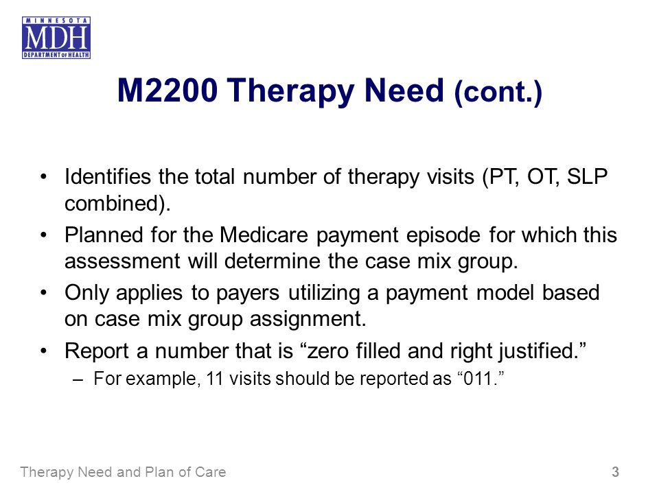 M2200 Therapy Need (cont.) Identifies the total number of therapy visits (PT, OT, SLP combined). Planned for the Medicare payment episode for which th