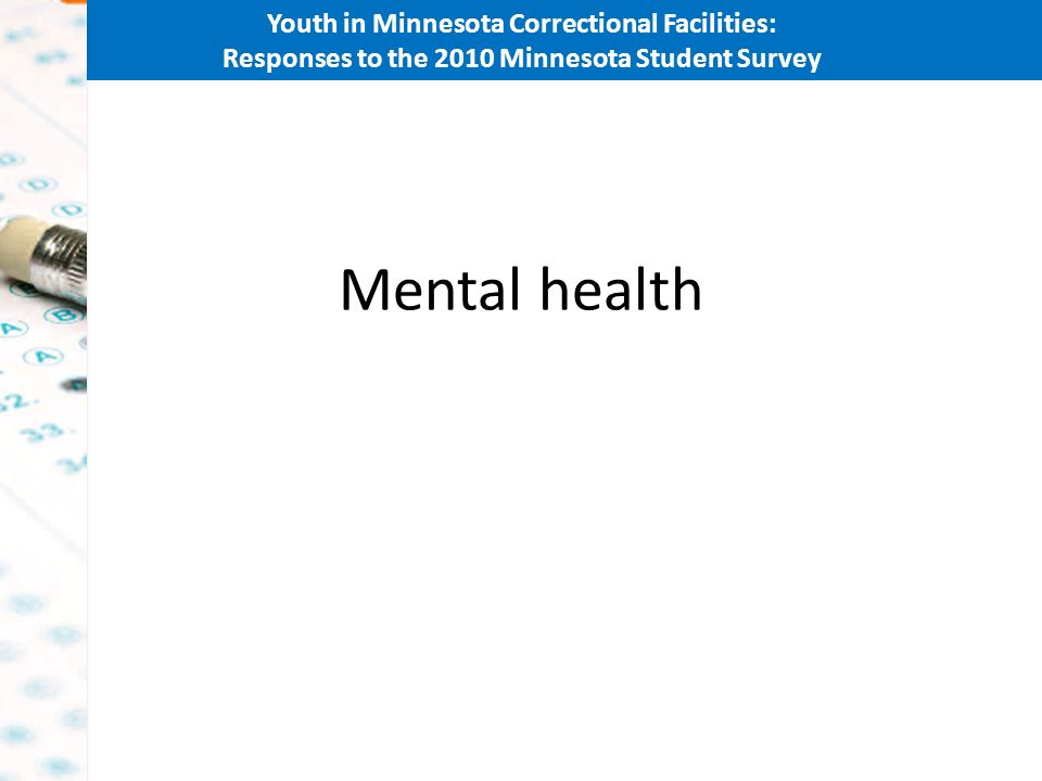 Youth in Minnesota Correctional Facilities: Responses to the 2010 Minnesota Student Survey Mental health